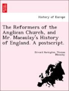 The Reformers of the Anglican Church, and Mr. Macaulay's History