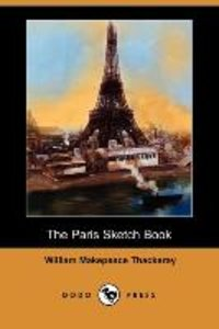 The Paris Sketch Book of Mr. M. A. Titmarsh (Dodo Press)