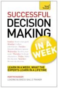 Successful Decision Making in a Week: Teach Yourself