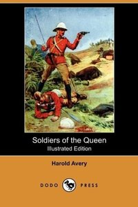 Soldiers of the Queen (Illustrated Edition) (Dodo Press)