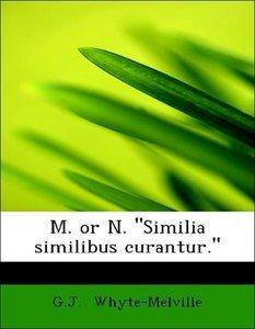 """M. or N. """"Similia similibus curantur."""""""