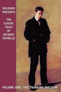 The Classic Tales of Jacques Futrelle, Volume One