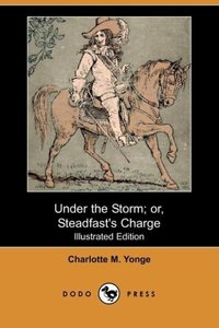 Under the Storm; Or, Steadfast's Charge (Illustrated Edition) (D