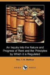 An Inquiry Into the Nature and Progress of Rent and the Principl
