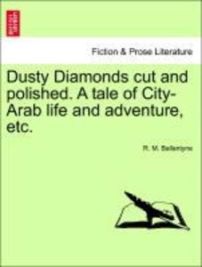 Dusty Diamonds cut and polished. A tale of City-Arab life and ad
