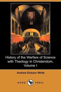 History of the Warfare of Science with Theology in Christendom,