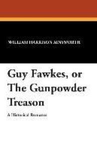 Guy Fawkes, or The Gunpowder Treason