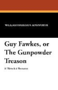 Guy Fawkes, or The Gunpowder Treason