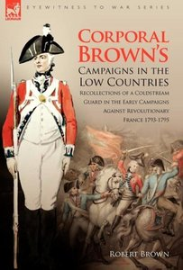 Corporal Brown's Campaigns in the Low Countries