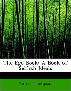 The Ego Book: A Book of Selfish Ideals