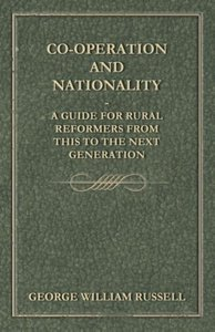 Co-Operation And Nationality A Guide For Rural Reformers From T