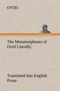 The Metamorphoses of Ovid Literally Translated into English Pros