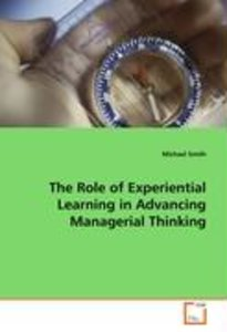 The Role of Experiential Learning in AdvancingManagerial Thinkin