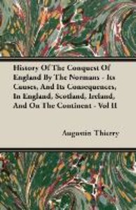 History Of The Conquest Of England By The Normans - Its Causes,