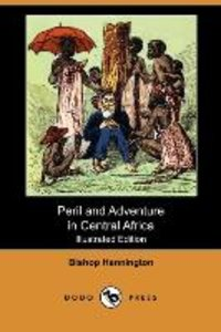 Peril and Adventure in Central Africa (Illustrated Edition) (Dod