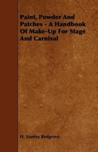 Paint, Powder and Patches - A Handbook of Make-Up for Stage and