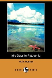 Idle Days in Patagonia (Dodo Press)