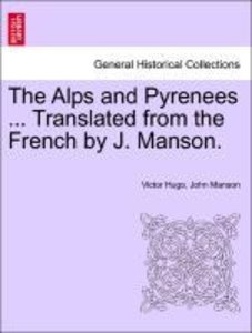 The Alps and Pyrenees ... Translated from the French by J. Manso