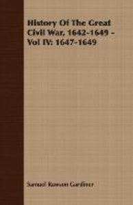 History of the Great Civil War, 1642-1649 - Vol IV: 1647-1649