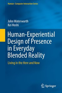 Human-Experiential Design of Presence in Everyday Blended Realit