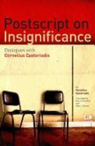 PostScript on Insignificance: Dialogues with Cornelius Castoriad