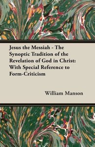 Jesus the Messiah - The Synoptic Tradition of the Revelation of
