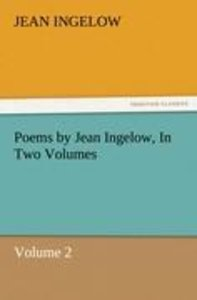 Poems by Jean Ingelow, In Two Volumes
