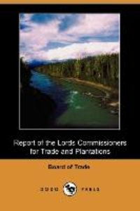 Report of the Lords Commissioners for Trade and Plantations on t