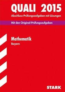 Abschluss-Prüfungsaufgaben Quali Mathematik 2015 Hauptschule/Mit