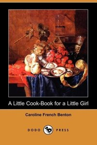 A Little Cook-Book for a Little Girl (Dodo Press)