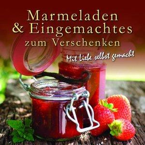 Marmeladen und Eingemachtes zum Verschenken