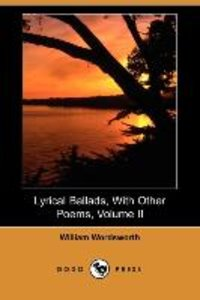 Lyrical Ballads, with Other Poems, Volume II (Dodo Press)