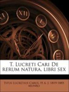 T. Lucreti Cari De rerum natura, libri sex