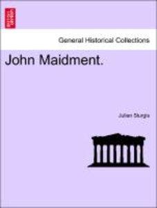 John Maidment. Vol. I.