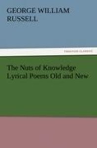 The Nuts of Knowledge Lyrical Poems Old and New