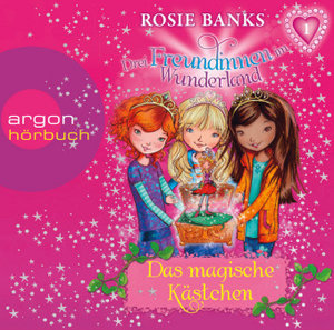 Drei Freundinnen im Wunderland 01: Das magische Kästchen