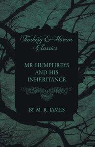 MR Humphreys and His Inheritance (Fantasy and Horror Classics)