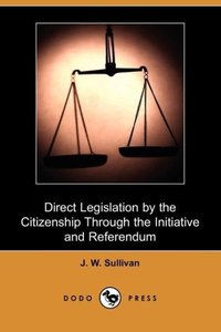Direct Legislation by the Citizenship Through the Initiative and