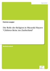 """Die Rolle der Religion in Miyazaki Hayaos """"Chihiros Reise ins Za"""