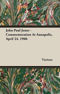 John Paul Jones - Commemoration At Annapolis, April 24, 1906