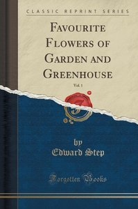 Favourite Flowers of Garden and Greenhouse, Vol. 1 (Classic Repr