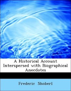 A Historical Account Interspersed with Biographical Anecdotes