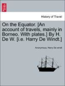 On the Equator. [An account of travels, mainly in Borneo. With p