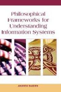 Philosophical Frameworks for Understanding Information Systems