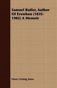 Samuel Butler, Author Of Erewhon (1835-1902) A Memoir