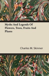 Myths and Legends of Flowers, Trees, Fruits and Plants