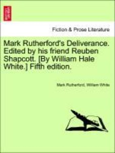 Mark Rutherford's Deliverance. Edited by his friend Reuben Shapc