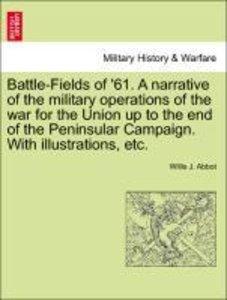 Battle-Fields of '61. A narrative of the military operations of