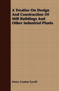 A Treatise On Design And Construction Of Mill Buildings And Othe