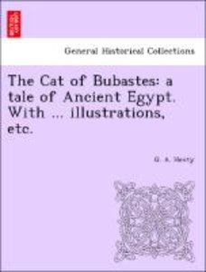 The Cat of Bubastes: a tale of Ancient Egypt. With ... illustrat